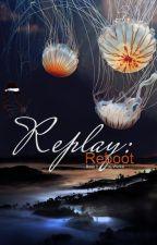 Replay: Reboot   BOOK 2 by renesmeewolfe