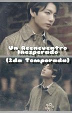 Un Reencuentro Inesperado.  (2 temporada) by Kookie_Ice_Cream