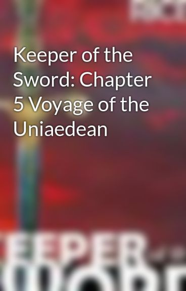 Keeper of the Sword: Chapter 5 Voyage of the Uniaedean by JohnRice2