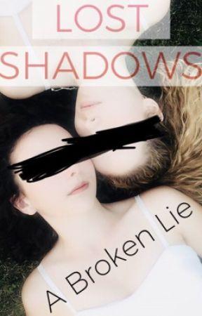 LOST SHADOWS - A Broken Lie  by SugarSkullSnowflake