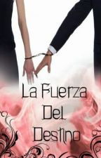 La fuerza del destino (DISPONIBLE EN AMAZON KINDLE) by LovenessButterfly