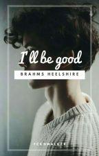 I'll be good. ✧ Brahms Heelshire.  by FcknWalker