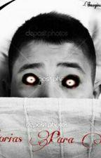Historias para dormir (creepypastas) by -ImaginatorDream-