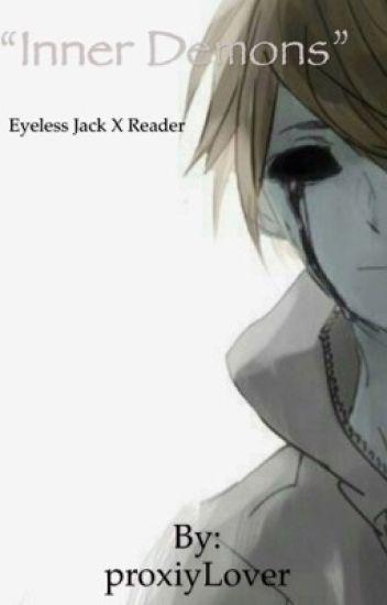Inner Demons (Eyeless jack X Reader) - ΣПD - Wattpad
