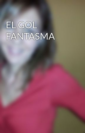 EL GOL FANTASMA by TereOteoIglesias