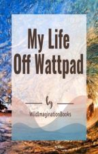 My Life Outside WattPad by WildImaginationBooks