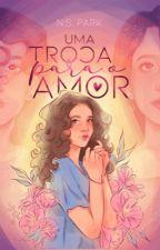 Uma Troca Para o Amor by Vih_Singer