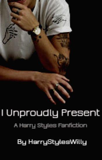 I Unproudly Present ~ Harry Styles AU