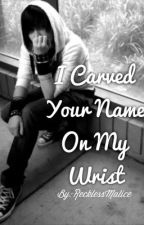 I Carved Your Name On My Wrist by RecklessMalice