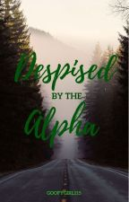 Despised by the Alpha by Goofygirl115