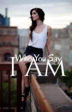 I Am Who You Say I Am  by SapphireGarton