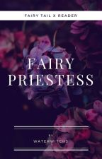 Fairy Priestess - Fairy Tail x Reader by WaterWitch3