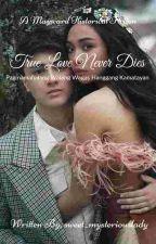 TRUE LOVE NEVER DIES: Pagmamahalang Walang Wakas Hanggang Kamatayan  by sweet_mysterygirlej