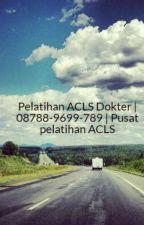 Pelatihan ACLS Dokter | 08788-9699-789 | Pusat pelatihan ACLS by aclsperkipelatihan