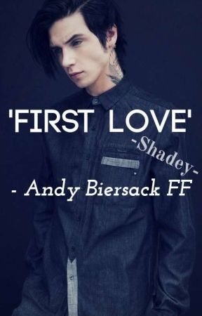 First Love - Andy Biersack FF by -Shadey-