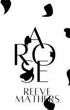 Arose | Reescrevendo by reevemathers