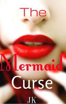 The Mermaid Curse [Lời Nguyền Tiên Biển] - JK - TMC Book I (unedited)