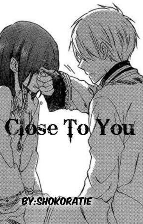 Close To You by shokoratie