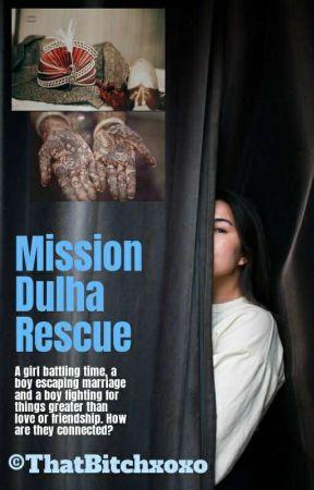 Mission Dulha Rescue by ThatBitchxoxo