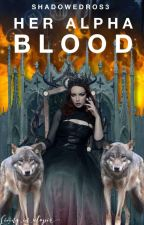 Her Alpha Blood by ShadowedRos3