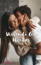 VIVIENDO CON IDIOTAS by SoyLeahh