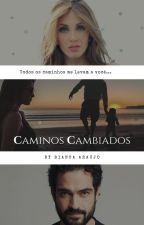 Caminos Cambiados by bcraujo