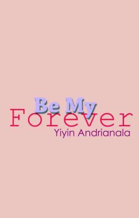 Be My Forever by yiyinandrianala