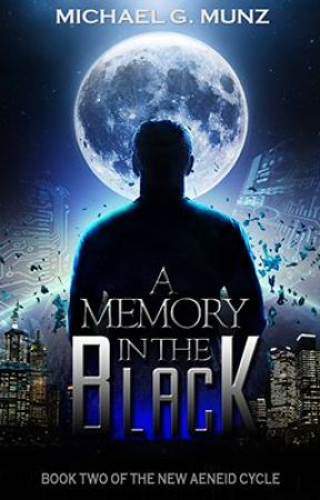 A Memory in the Black (Book Two of the New Aeneid Cycle) by michaelgmunz