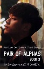 Pair of Alphas Book 2 | One Shots & Short Stories by jungjoonyoung5555