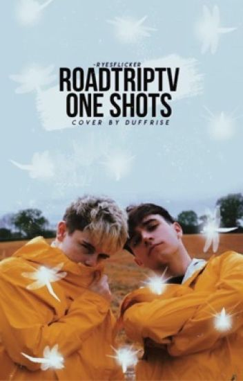 RoadTripTv one shots