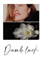 Dumb Luck•Sweet pea• by drxgonslxyerr