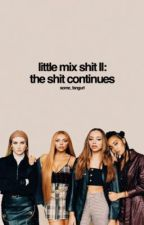 little mix shit II: the shit continues by some_fangurl