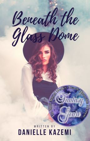 Beneath the Glass Dome by DanielleKazemi
