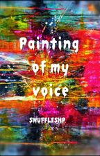 Painting of My Voice by Snuffleshp