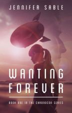 Wanting Forever by JenniferSable