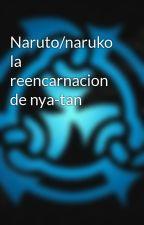 Naruto/naruko la reencarnacion de nya-tan by OmarAlejandroMuozTor