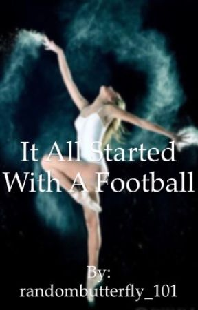 It All Started With A Football by randombutterfly_101