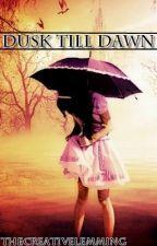 Dusk Till Dawn (Being Rewritten!) by Arckie