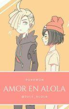 Amor en Alola (Pokémon Sol y Luna) by july_alola