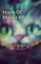 House Of Murder RP by xWonderAlicex