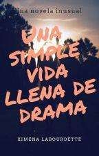 Una simple vida llena de drama by ximenalabou