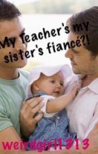 My teacher's my sister's fiancé?! [boyxman] *On Hold* by weirdgirl1313