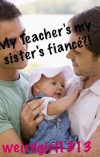 My teacher's my sister's fiancé?! [boyxman] *Slow Updates*