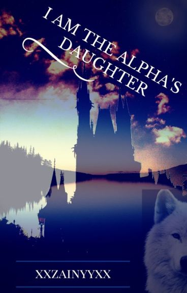 I am the Alpha's daughter!