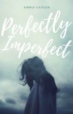 Perfectly Imperfect by simply-caitlyn
