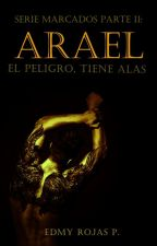 Serie Marcados Parte II: Arael: El peligro, tiene alas by EdmyRojasP