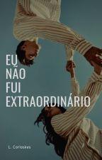 Eu Não Fui Extraordinário by loverrlybones