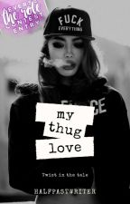 My Thug Love by halfpastwriter