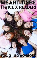 Meant To Be (TWICE x Reader) by GoWonSoul