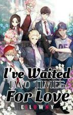 I've Wait Two Times For Love by Iamthemythicallegend